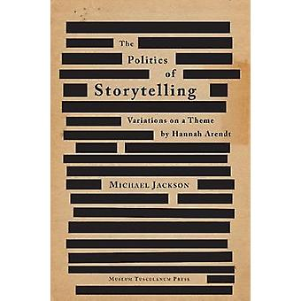 Politics of Storytelling - Variations on a Theme by Hannah Arendt by M