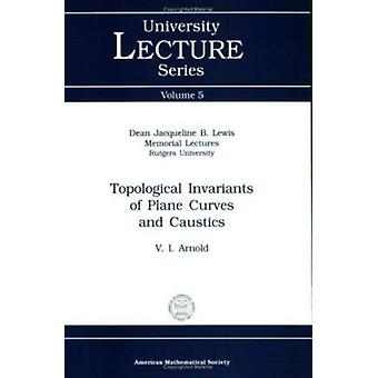 Topological Invariants of Plane Curves and Caustics by V. I. Arnold -