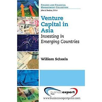 Venture Capital in Asia Investing in Emerging Countries by Scheela & William J.