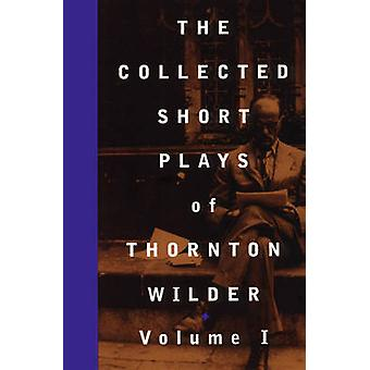 The Collected Shorter Plays - v. 1 by Thornton Wilder - John Guare - 9