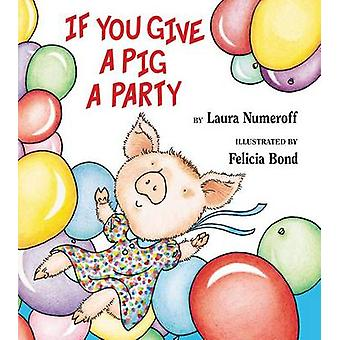 If You Give a Pig a Party by Laura Numeroff - Felicia Bond - 97800602