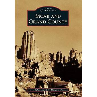 Moab and Grand County by Travis Schenck - The Museum of Moab - 978146