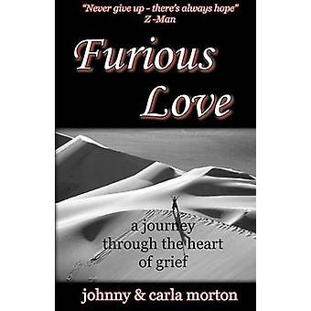 Furious Love a journey through the Heart of Grief by Morton & Johnny