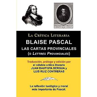 Blaise Pascal Cartas Provinciales O Lettres Provinciales Coleccion La Critica Literaria Por El Celebre Critico Literario Juan Bauti by Pascal & Blaise