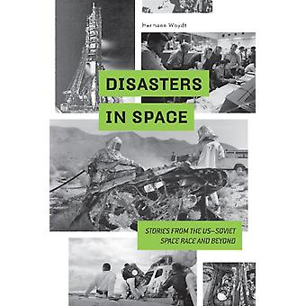 Disasters in Space Stories from the USSoviet Space Race an by Hermann Woydt