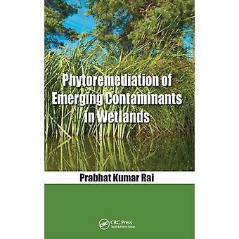 Phytoremediation of Emerging Contaminants in Wetlands by Rai & Prabhat Kumar