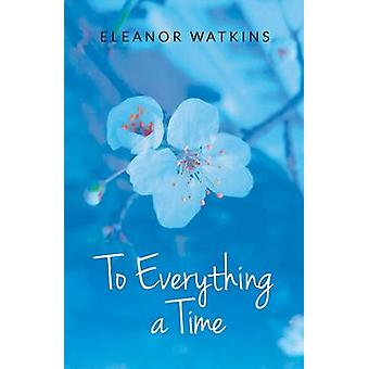 To Everything a Time by Eleanor Watkins