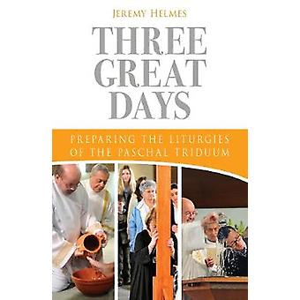 Three Great Days Preparing the Liturgies of the Paschal Triduum by Helmes & Jeremy