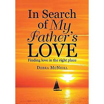 In Search of My Fathers Love Finding Love In the Right Place by McNeill & Debra