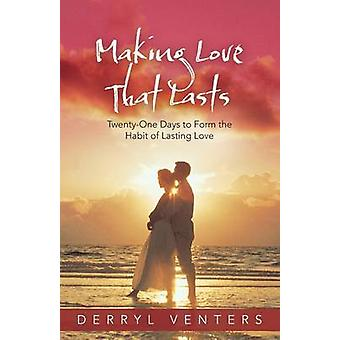 Making Love That Lasts TwentyOne Days to Form the Habit of Lasting Love by Venters & Derryl