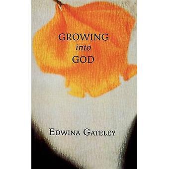 Growing Into God by Gateley & Edwina