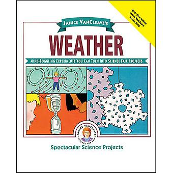 Janice VanCleaves Weather MindBoggling Experiments You Can Turn Into Science Fair Projects by VanCleave & Janice Pratt