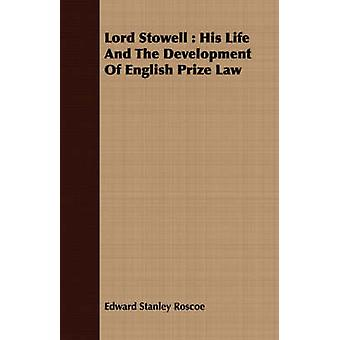 Lord Stowell  His Life And The Development Of English Prize Law by Roscoe & Edward Stanley