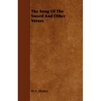 The Song Of The Sword And Other Verses by Henley & W. E.