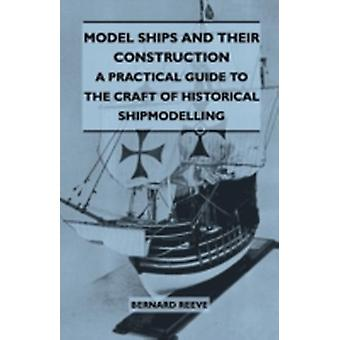 Model Ships and Their Construction  A Practical Guide to the Craft of Historical Shipmodelling by Reeve & Bernard