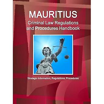 Mauritius Criminal Law Regulations and Procedures Handbook  Strategic Information Regulations Procedures by IBP & Inc.