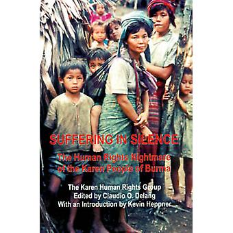 Suffering in Silence The Human Rights Nightmare of the Karen People of Burma by Karen Human Rights Group