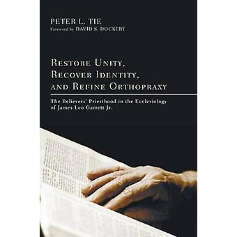 Restore Unity Recover Identity and Refine Orthopraxy by Tie & Peter L.