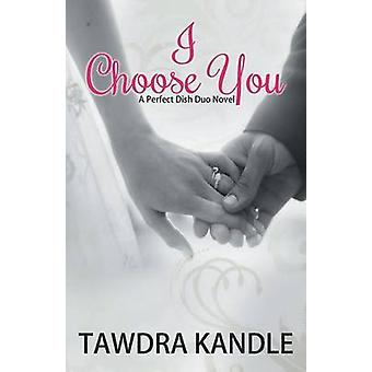 I Choose You A Perfect Dish Romance Book 3 by Kandle & Tawdra