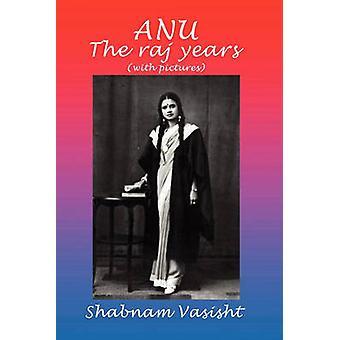 Anu the Raj Years by Vasisht & Shabnam