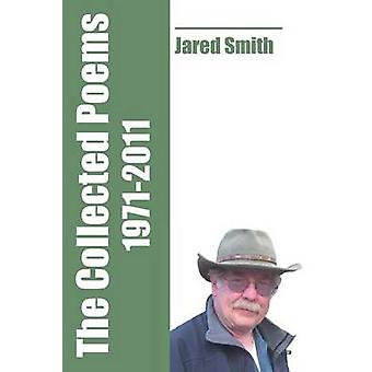 The Collected Poems of Jared Smith 19712011 by Smith & Jared
