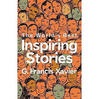 The Worlds Best Inspiring Stories by Xavier & Dr. G. Francis