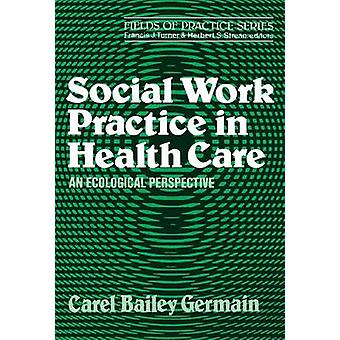 Social Work Practice in Health Care by Germain & Carel Bailey