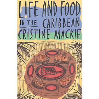 Life and Food in the Caribbean by Mackle & Christine