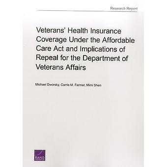 Veterans Health Insurance Coverage Under the Affordable Care ACT and Implications of Repeal for the Department of Veterans Affairs by Michael Dworsky
