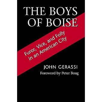 The Boys of Boise - Furor - Vice and Folly in an American City by John