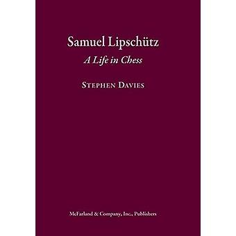 Samuel Lipschutz - A Life in Chess by Stephen Davies - 9780786495962 B