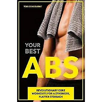 Your Best Abs - Revolutionary Core Workouts for a Stronger - Flatter S