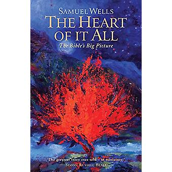 The Heart Of It All - The Bible's Big Picture by Samuel Wells - 978178