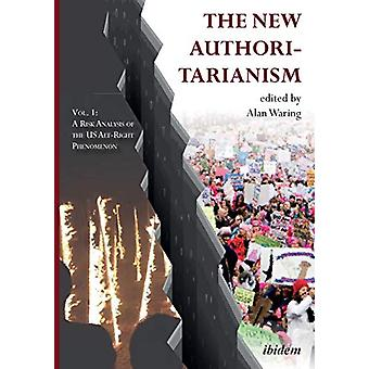 The New Authoritarianism - Volume 1 - A Risk Analysis of the Alt-Right