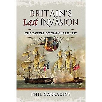 Britain's Last Invasion - The Battle of Fishguard - 1797 by Phil Carra