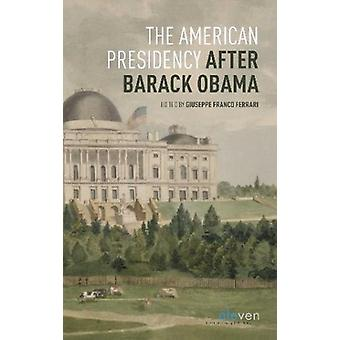 The American Presidency After Barack Obama (2009-2016) by Guiseppe Fr