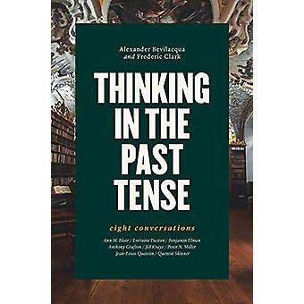 Thinking in the Past Tense - Eight Conversations by Alexander Bevilacq