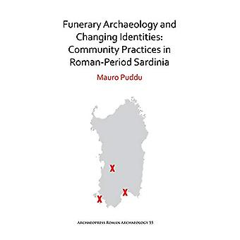 Funerary Archaeology and Changing Identities - Community Practices in