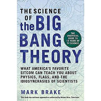 The Science of The Big Bang Theory - What America's Favorite Sitcom Ca