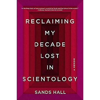 Reclaiming My Decade Lost in Scientology - A Memoir by Sands Hall - 97