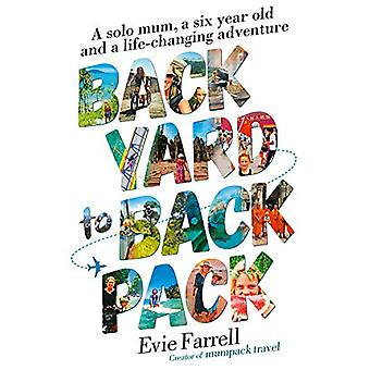 Backyard to Backpack - A solo mum - a six year old and a life-changing