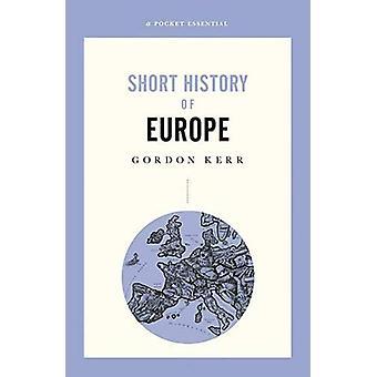 Short History Of Europe - A Pocket Essential by Gordon Kerr - 97808573