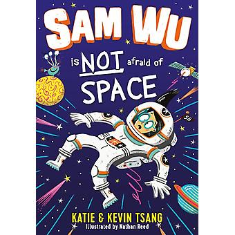 Sam Wu is Not Afraid of Space by Katie Tsang & Kevin Tsang & Illustrated by Nathan Reed