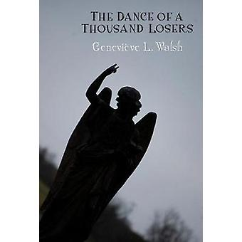 The Dance of a Thousand Losers by Walsh & Genevieve L.