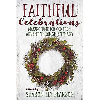 Faithful Celebrations: Making Time for God from Advent through Epiphany