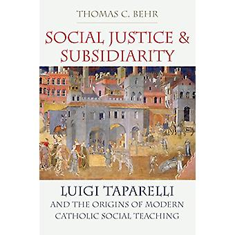 Social Justice and Subsidiarity - Luigi Taparelli and the Origins of M