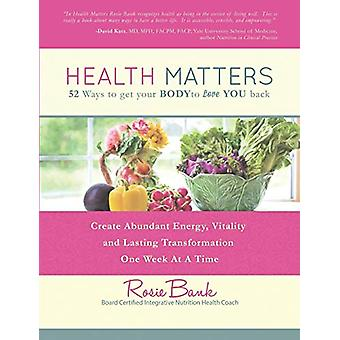Health Matters - Fifty-Two Ways to Get Your Body to Love You Back by R