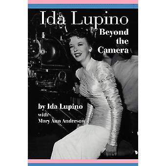 Ida Lupino - Beyond the Camera by Ida Lupino - 9781593936723 Book
