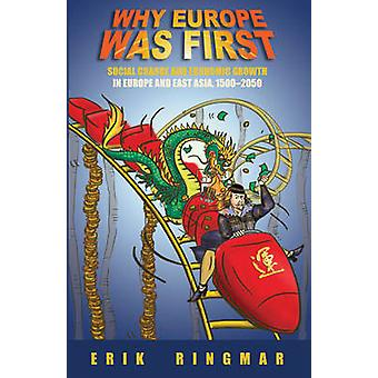 Why Europe Was First - Social Change and Economic Growth in Europe and