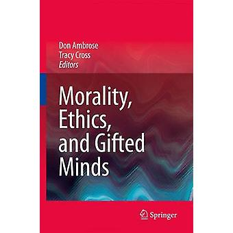 Morality Ethics and Gifted Minds by Edited by Don Ambrose & Edited by Tracy Cross